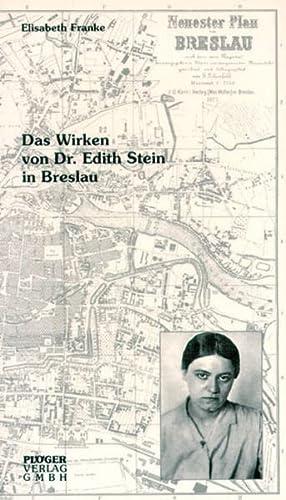 Das Wirken von Dr. Edith Stein in Breslau: Zusammengestellt aus Selbstbiographie und Briefen Edith ...