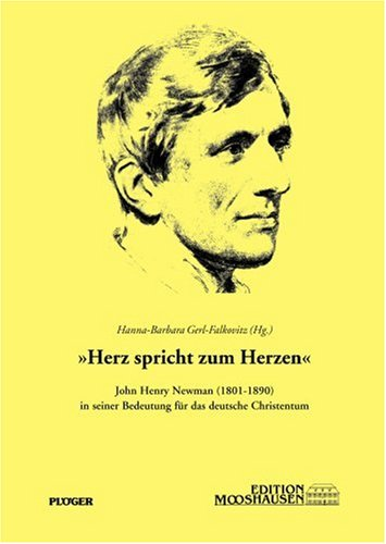 Herz spricht zum Herzen - John Henry Newman von Hanna Barbara Gerl-Falkovitz (Hg.) - Hanna Barbara Gerl-Falkovitz (Hg.)