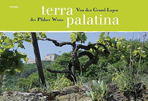Terra Palatina: Von den Grund-Lagen des Pfälzer Weins - Bettina Winterfeld