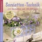 Servietten-Technik, Gestalten mit 3D-Effekten, m. 12 Servietten: Hoffmann, Susanne