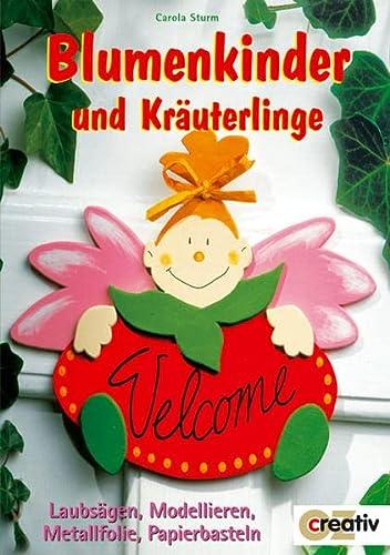 Blumenkinder und Kräuterlinge. Laubsägen, Modellieren, Metallfolie, Papierbasteln: Carola Sturm