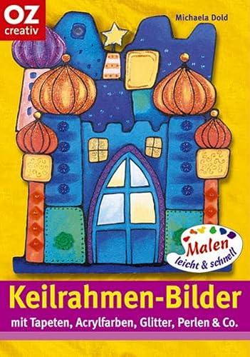 9783898587655: Keilrahmen-Bilder. Malen leicht und schnell. Mit Tapeten, Acrylfarben, Glitter, Perlen & Co.