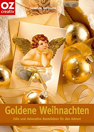 Goldene Weihnachten: Edle und dekorative Bastelideen für: Susanne Hoffmann