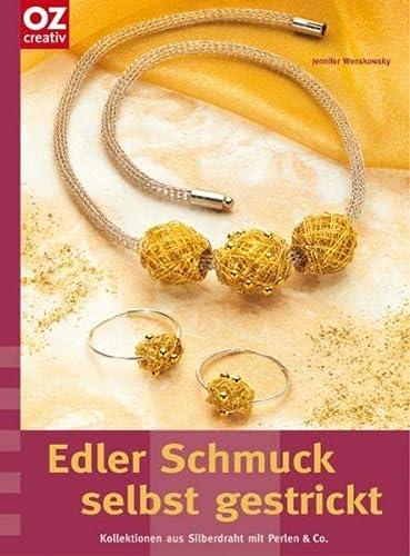 9783898589963: Edler Schmuck selbst gestrickt: Kollektionen aus Silberdraht mit Perlen & Co