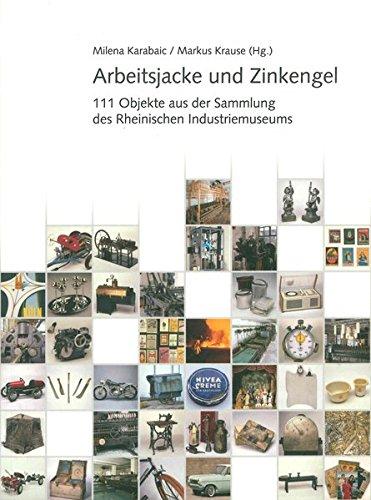 9783898611787: Arbeitsjacke und Zinkengel: 111 Objekte aus der Sammlung des Rheinischen Industriemuseums