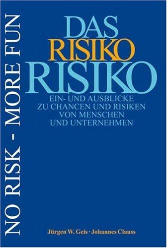 Das Risiko Risiko: Ein- und Ausblicke zu: Geis, Jürgen W;