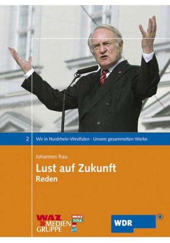 9783898616638: Wir in Nordrhein-Westfalen 2. Lust auf Zukunft: Unsere gesammelten Werke. Reden