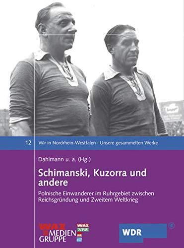 9783898616898: Schimanski, Kuzorra und andere: Polnische Einwanderer im Ruhrgeibet zwischen Reichsgründung und Zweitem Weltkrieg