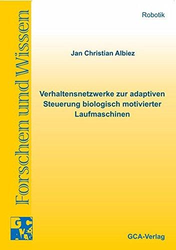 Verhaltensnetzwerke zur adaptiven Steuerung biologisch motivierter Laufmaschinen: Jan Ch Albiez