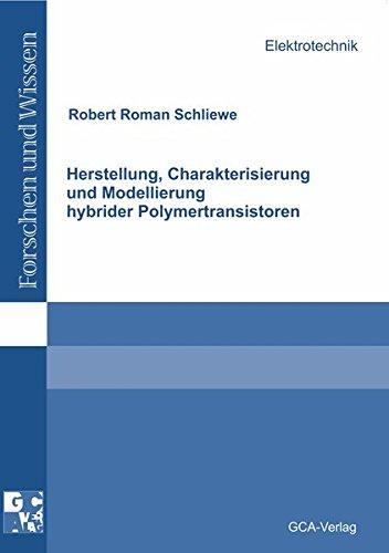 Herstellung, Charakterisierung und Modellierung hybrider Polymertransistoren: Robert R Schliewe