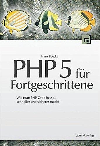 9783898643009: PHP 5 für Fortgeschrittene: Wie man PHP-Code besser, schneller und sicherer macht