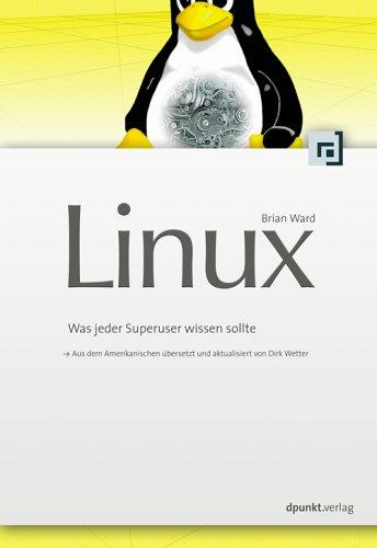 9783898643214: Linux verstehen und administrieren: Was jeder Superuser wissen sollte