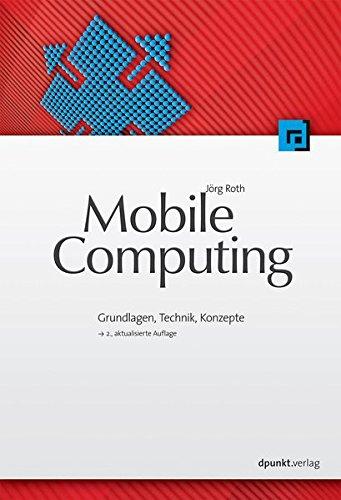 Mobile Computing: Grundlagen, Technik, Konzepte: Roth, Jörg