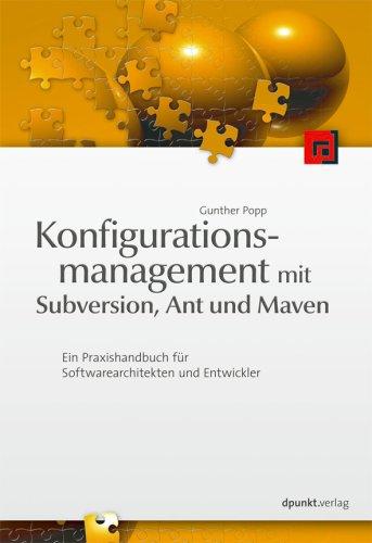 9783898644167: Konfigurationsmanagement mit Subversion, Ant und Maven: Ein Praxishandbuch für Software-Architekten und Entwickler