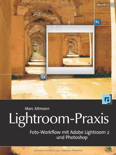 Lightroom-Praxis. Foto-Workflow mit Adobe Lightroom 2 und Photoshop. - ALTMANN, MARC