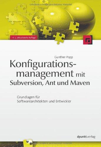 9783898644877: Konfigurationsmanagement mit Subversion, Ant und Maven: Grundlagen für Softwarearchitekten und Entwickler