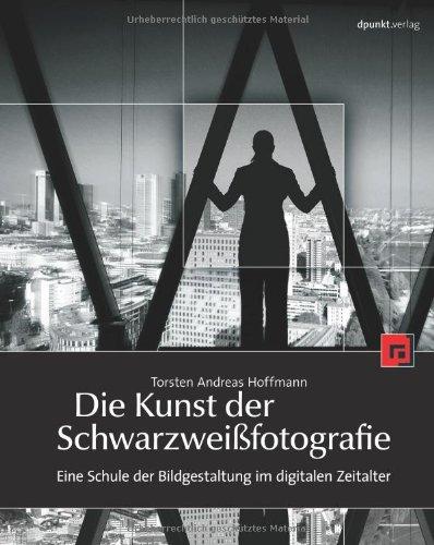 9783898645010: Die Kunst der Schwarzweißfotografie. Eine Schule der Bildgestaltung im digitalen Zeitalter