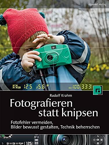 9783898645553: Fotografieren statt knipsen: Fotofehler vermeiden, Bilder bewusst gestalten, Technik beherrschen