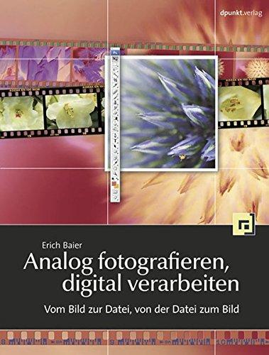 9783898645669: Analog fotografieren, digital verarbeiten: Vom Bild zur Datei, von der Datei zum Bild