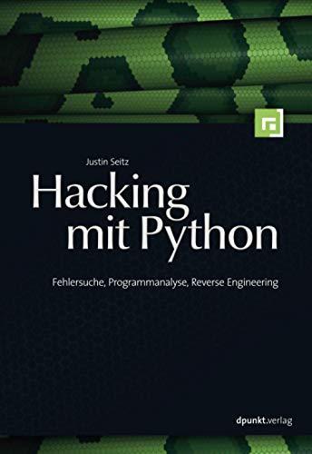 9783898646338: Hacking mit Python: Fehlersuche, Programmanalyse, Reverse Engineering