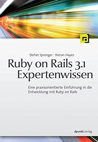 9783898646970: Ruby on Rails 3.1 Expertenwissen: Eine praxisorientierte Einführung in die Entwicklung mit Ruby on Rails