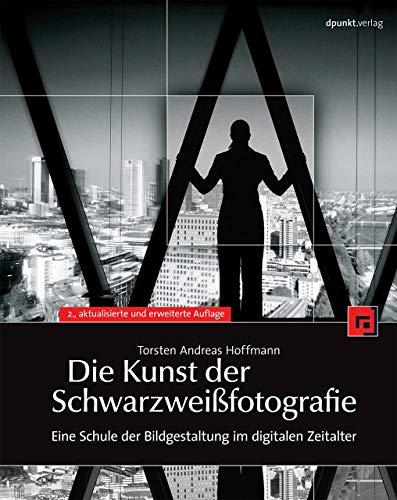 9783898647755: Die Kunst der Schwarzweißfotografie: Eine Schule der Bildgestaltung im digitalen Zeitalter
