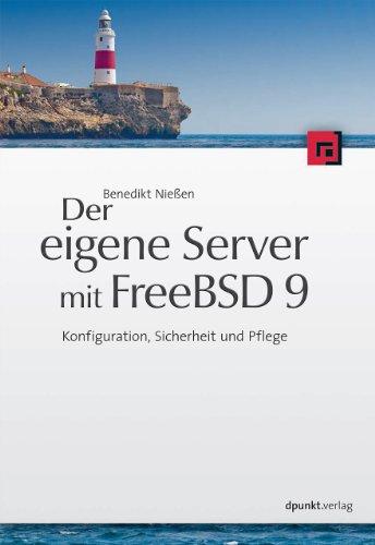9783898648141: Der eigene Server mit FreeBSD 9: Konfiguration, Sicherheit und Pflege