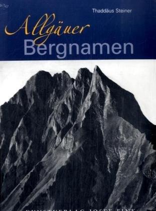 9783898703895: Die Gipfelnamen der Allgäuer Bergwelt