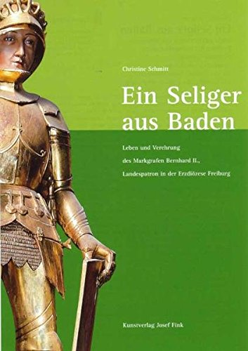 9783898704045: Ein Seliger aus Baden: Leben und Verehrung des Markgrafen Bernhard II., Landespatron in der Erzdiözese Freiburg