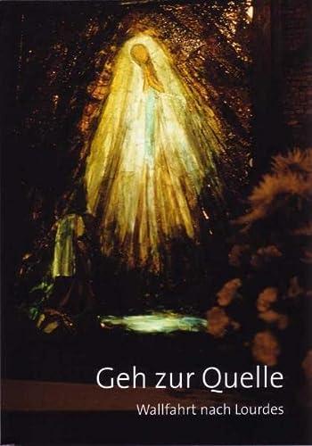 9783898704694: Geh zur Quelle: Wallfahrt nach Lourdes