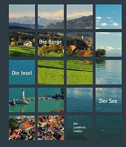 Der See – Die Insel – Die Berge. Der Landkreis Lindau