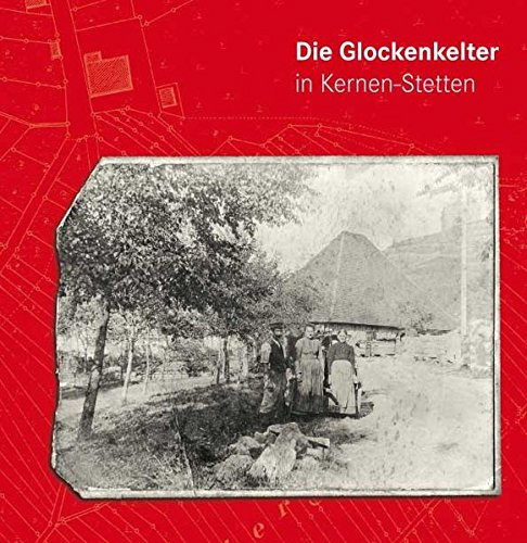 Die Glockenkelter in Kernen-Stetten: Reiff, Uwe; Konzmann, Erwin; Kugler, Hermann; Reiner, Peter