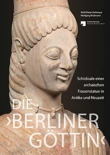 Die 'Berliner Göttin' - Schicksale einer archaischen Frauenstatue in Antike und ...