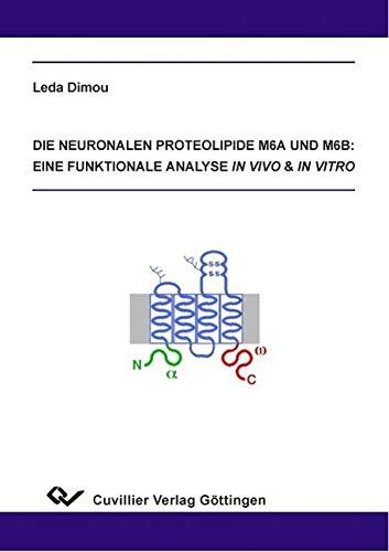 Die neuronalen Proteolipide M6a und M6b: Eine funktionale Analyse in vivo & in vitro: Leda ...