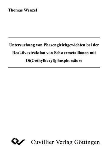 Untersuchung von Phasengleichgewichten bei der Reaktivextraktion von Schwermetallionen mit Di(2-...