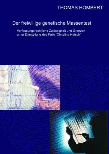 9783898738194: Der freiwillige genetische Massentest: Verfassungsrechtliche Zul�ssigkeit und Grenzen unter Darstellung des Falls Christina Nytsch