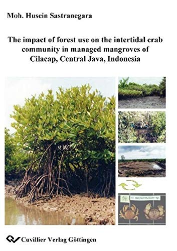 9783898739993: The impact of forest use on the intertidal crab community in managed mangroves of Cilacap, Central Java, Indonesia