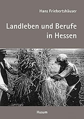 9783898760904: Landleben und Berufe in Hessen: Regionalkultur im Umbruch des 20. Jahrhunderts