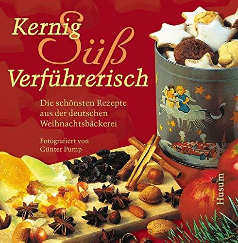 9783898761147: Kernig, s��, verf�hrerisch: Die sch�nsten Rezepte aus der deutschen Weihnachtsb�ckerei