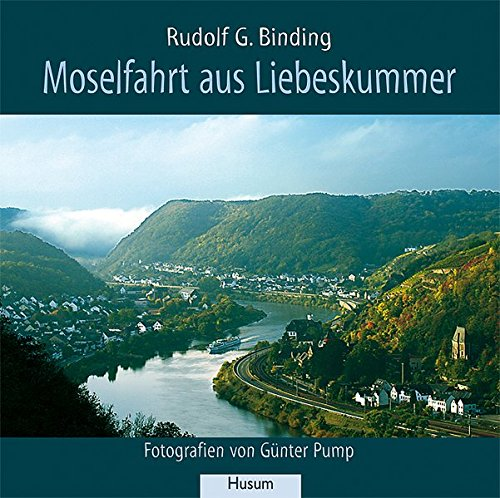 Moselfahrt aus Liebeskummer: Novelle in einer Landschaft: Binding, Rudolf G.