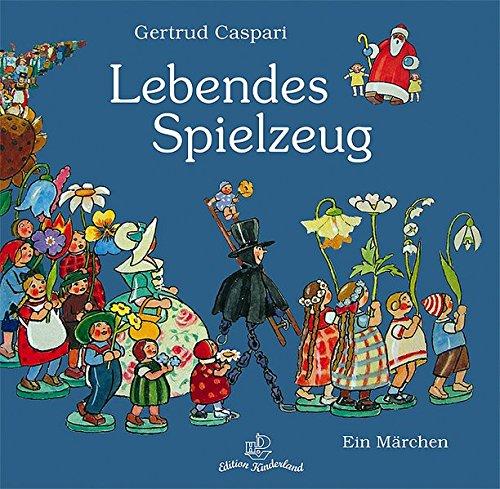 Lebendes Spielzeug: Ein Märchen von Gertrud Caspari;: Caspari, Gertrud
