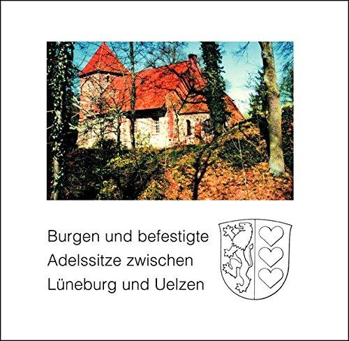 9783898764704: Burgen und befestigte Adelssitze zwischen Lüneburg und Uelzen: Weiße Reihe des Landkreises Lüneburg 19