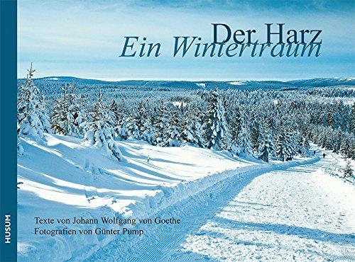 Der Harz - Ein Wintertraum - Goethe, Johann W. Von Fotografien Von Günter Pump; Goethe, Johann W. Von; Pump, Günter