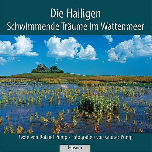 Die Halligen : Schwimmende Träume im Wattenmeer - Roland Pump