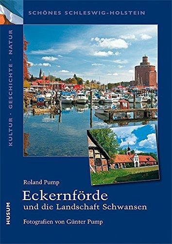 Eckernförde und die Landschaft Schwansen : Schönes Schleswig-Holstein. Kultur - Geschichte - Natur - Roland Pump