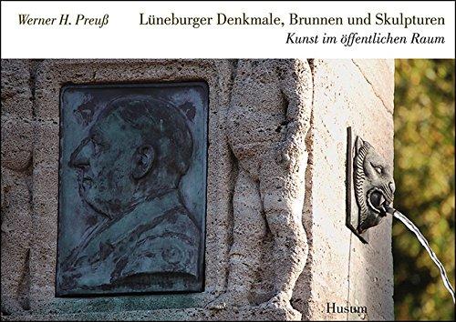Lüneburger Denkmale, Brunnen und Skulpturen : Kunst im öffentlichen Raum - Werner H. Preuß