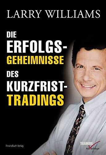 Die Erfolgsgeheimnisse des Kurzfristtradings (9783898791281) by Larry R. Williams
