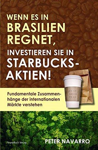 9783898791489: Wenn es in Brasilien regnet, investieren Sie in Starbucks-Aktien! Fundamentale Zusammenhänge der internationalen Märkte verstehen