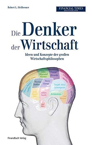 9783898791854: Die Denker der Wirtschaft: Ideen und Konzepte der großen Wirtschaftsphilosophen
