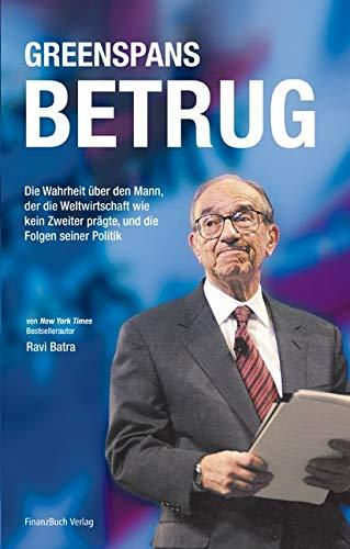 9783898791960: Greenspans Betrug: Die Wahrheit über den Mann, der die Weltwirtschaft wie kein Zweiter prägte, und die Folgen seiner Politik